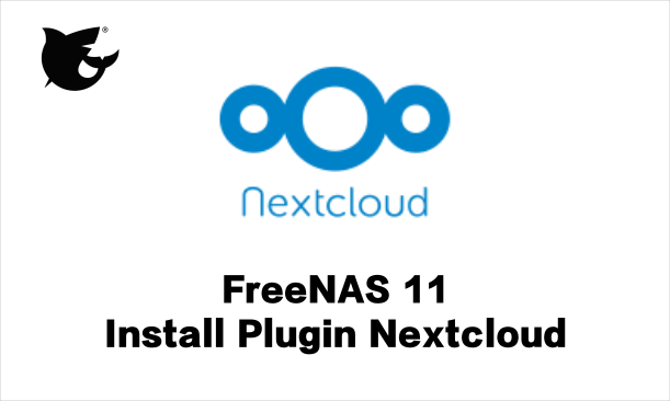 FreeNAS - Install Plugin Nextcloud